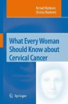 What Every Woman Should Know about Cervical Cancer - Nenad S. Markovic
