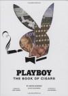 Playboy The Book of Cigars - Aaron Sigmond, Nick Kolakowski, Joe Mantegna, LeRoy Neiman
