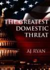 The Greatest Domestic Threat - A.J. Ryan