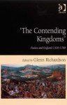 The Contending Kingdoms: France and England, 1420-1700 - Glenn Richardson