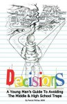 Decisions: A Young Man's Guide to Avoiding the Middle & High School Traps - Patrick Phillips
