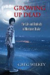 Growing Up Dead (The Life and Undeath of Mortimer Drake) - Greg Wilkey