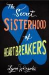 The Secret Sisterhood of Heartbreakers - Lynn Weingarten