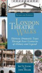 London Theatre Walks & Expanded Edition: Thirteen Dramatic Tours Through Four Centuries of History and Legend - Jim De Young, John Miller