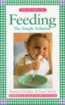 Feeding the Simple Solution: The Simple Solution (Positive Parenting) - Beatrice Hollyer, Lucy Smith