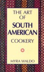 Art of South American Cookery - Myra Waldo