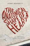 The Anatomical Shape of a Heart - Jenn Bennett