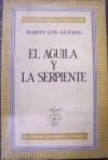 El Aguila y la Serpiente - Martin Luis Guzman