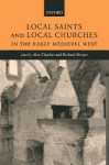 Local Saints and Local Churches in the Early Medieval West - Alan Thacker