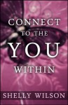 Connect to the YOU Within - Shelly Wilson, Sue Frederick, Marie D. Jones, Lloyd Matthew Thompson
