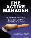 The Active Manager: How To Plan, Organize, Lead And Control Your Way To Success - Andrew J. DuBrin