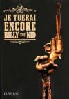 Je Tuerai Encore Billy The Kid - Roberto Recchioni, Riccardo Burchielli, Massimo Carnevale, Critiano Cucina, Werther Dell'Edera