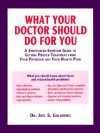 What Your Doctor Should Do for You: A Symptom-By-Symptom Guide to Getting Proper Treatment from Your Physician and Your Health Plan - Joel S. Goldberg