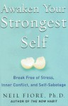 Awaken Your Strongest Self: Break Free of Stress, Inner Conflict, and Self-Sabotage - Neil A. Fiore