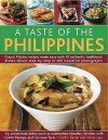 A Taste of the Philippines: Classic Filipino Recipes Made Easy, with 70 Authentic Traditional Dishes Shown Step by Step in More Than 400 Beautiful Photographs - Ghillie Basan, Vilma Laus
