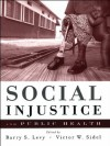 Social Injustice and Public Health - Marian Wright Edelman, Barry S. Levy, Victor W. Sidel
