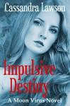 Impulsive Destiny (Moon Virus Book 5) - Cassandra Lawson