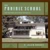 The Prairie School: Frank Lloyd Wright and His Midwest Contemporaries - H. Allen Brooks