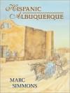 Hispanic Albuquerque, 1706-1846 - Marc Simmons