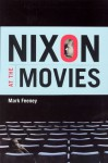 Nixon at the Movies: A Book about Belief - Mark Feeney