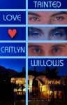 Tainted Love - Caitlyn Willows