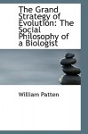 The Grand Strategy of Evolution: The Social Philosophy of a Biologist - William Patten