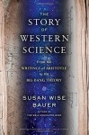 The Story of Western Science: From the Writings of Aristotle to the Big Bang Theory - Susan Wise Bauer