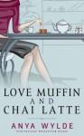 Love Muffin and Chai Latte - Anya Wylde