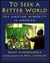 To Seek a Better World: The Haitian Minority in America - Brent Ashabranner, Paul Conklin