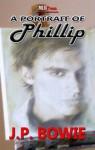 A Portrait of Phillip - J.P. Bowie