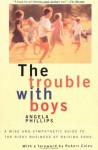 The Trouble With Boys: A Wise And Sympathetic Guide To The Risky Business Of Raising Sons - Angela Phillips