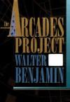 The Arcades Project (Belknap) - Walter Benjamin, Howard Eiland, Kevin McLaughlin
