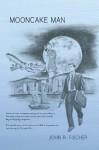 Mooncake Man - John R. Fischer