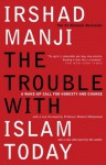 The Trouble with Islam Today: A Wake-up Call for Honesty and Change - Irshad Manji