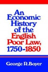 An Economic History of the English Poor Law, 1750 1850 - George R. Boyer