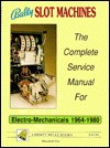 Bally Slot Machines: The Complete Service Manual for Electro-Mechanicals 1964-1980 - Marshall Fey