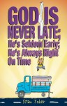 God Is Never Late; He's Seldom Early; He's Always Right on Time - Stan Toler