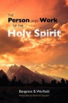 The Person and Work of the Holy Spirit - Benjamin Breckinridge Warfield, Sinclair B. Ferguson, Michael A. Gaydosh