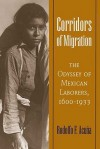 Corridors of Migration: The Odyssey of Mexican Laborers, 1600-1933 - Rodolfo F. Acuña