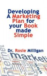 Developing a Marketing Plan for Your Book Made Simple - Rosie Milligan