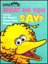 What Do You Say? (Sesame Street(R)Interact PopUp) - Rick Wetzel