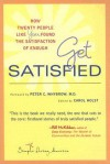 Get Satisfied: How Twenty People Like You Found the Satisfaction of Enough - Carol Holst, Peter C. Whybrow