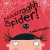 Aaaarrgghh, Spider! - Lydia Monks, Dawn French, Egmont UK Ltd