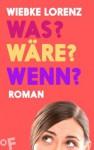 Was? Wäre? Wenn?: Roman (German Edition) - Wiebke Lorenz