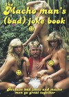 The Macho Man's (Bad) Joke Book: Because Bad Jokes and Macho Men Go Great Together - Nicotext