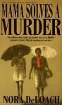 Mama Solves A Murder - Nora DeLoach