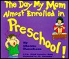 The Day My Mom Almost Enrolled In Preschool (The Professional Mom Series , No 2) - Dianne Dannhaus