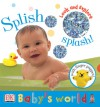 Baby's World: Touch and Explore: Splish-Splash! (Baby's World) - Lara Tankel Holtz, Beth Landis, Steve Gorton