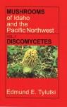 Mushrooms of Idaho and the Pacific Northwest: Vol. 1 Discomycetes - Edmund E. Tylutki