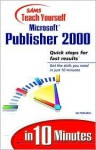 Sams Teach Yourself Microsoft Publisher 2000 in 10 Minutes - Joseph W. Habraken, Jim Minatel, Joseph W. Habraken